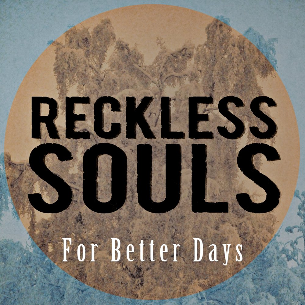 Reckless Souls - For Better Days (Foto:grafikk av Sondre Sandvik).jpg